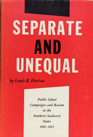Separate and Unequal: Public School Campaigns and Racism in the Southern Seaboard States, 1901-1915. Louis R. Harlan.