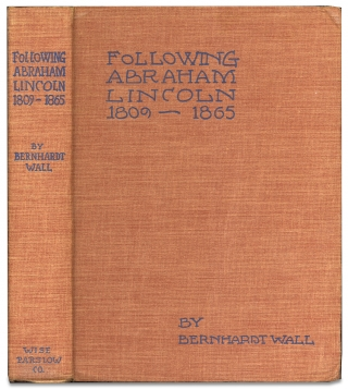 Following Abraham Lincoln 1809–1865. [Inscribed by Author]. Etched and Bernhardt Wall