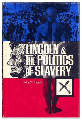 Lincoln & The Politics of Slavery. John S. Wright, 1910–?