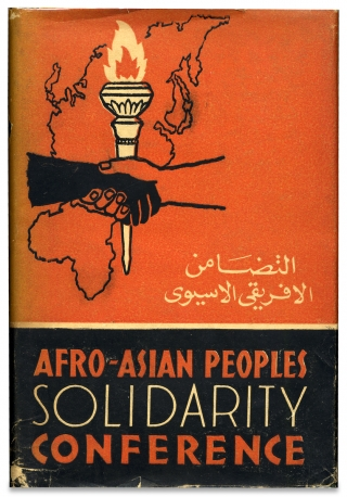Afro-Asian Peoples' Solidarity Conference. Cairo, December 26, 1957-January 1, 1958. Afro-Asian...