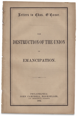 Letters to Chas. O'Conor. The Destruction of The Union is Emancipation. Nathaniel Macon