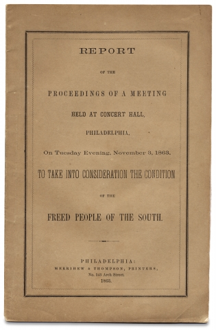 [Freedmen and the Port Royal Experiment:] Report of the Proceedings of a Meeting Held at Concert Hall, Philadelphia ... to Take into Consideration the Condition of the Freed People of the South. Pennsylvania Freedmen's Relief Association.