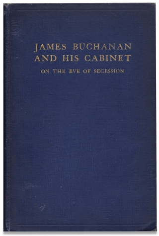 James Buchanan and His Cabinet, On The Eve of Secession. [Inscribed and signed by the author]. Philip Gerald Auchampaugh.