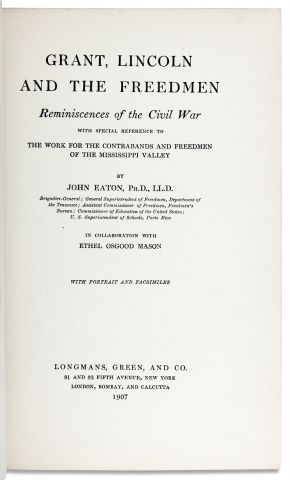 Grant, Lincoln and the Freedmen. Reminiscences of the Civil War with Special Reference to the Work for the Contrabands and Freedmen of the Mississippi Valley.
