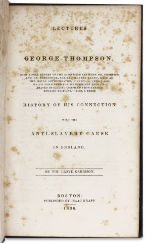 Lectures of George Thompson, With a Full Report of the Discussion Between Mr. Thompson and Mr. Borthwick, the Pro-Slavery Agent Held at the Royal Ampitheatre [...] Also, A Brief History of His Connection With the Anti-Slavery Cause in England.