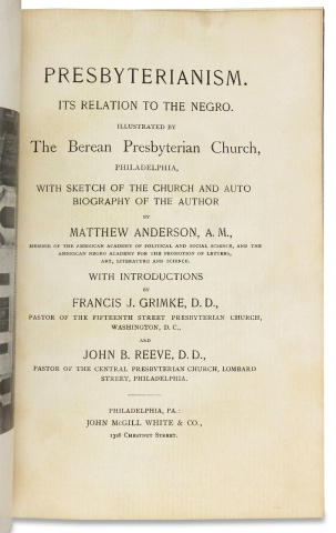 Presbyterianism. Its Relation to the Negro. Illustrated by the Berean Presbyterian Church, Philadelphia, with Sketch of the Church and Autobiography of the Author.