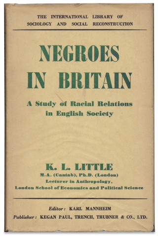 Negroes in Britain. A Study of Racial Relations in English Society. K L. Little