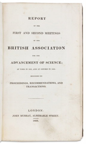 Report of the First and Second Meetings of the British Association for the Advancement of Science; at York in 1831, and at Oxford in 1832: including its Proceedings, Recommendations, and Transactions.
