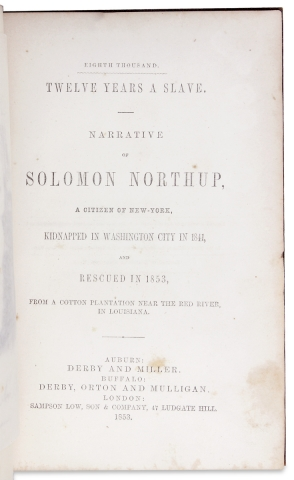 Twelve Years a Slave. Narrative of Solomon Northup, a Citizen of New-York, Kidnapped in Washington City in 1841, and Rescued in 1853, from a Cotton Plantation near the Red River, in Louisiana.