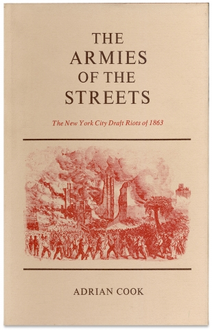 The Armies Of The Streets. The New York City Draft Riots of 1863. Adrian Cook