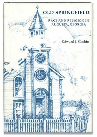 Old Springfield. Race and Religion in Augusta, Georgia. Edward J. Cashin
