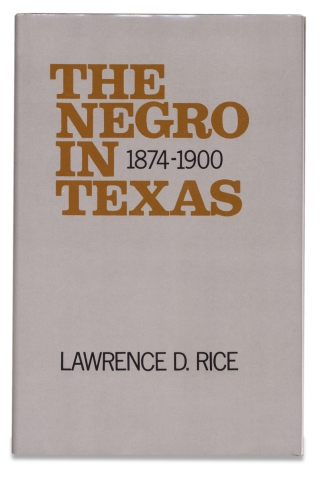 The Negro in Texas, 1874-1900. Lawrence D. Rice