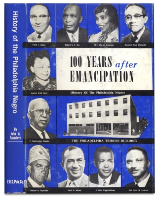 100 Years After Emancipation. (History of the Philadelphia Negro), 1787 to 1963. John A. Saunders