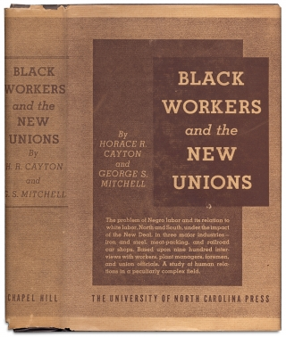 Black Workers and the New Unions. Horace R. Cayton, George S. Mitchell