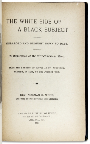 The White Side of a Black Subject, Enlarged and Brought Down to Date. A Vindication of the Afro-American Race. From the Landing of Slaves at St. Augustine, Florida, in 1565, to the Present Time.