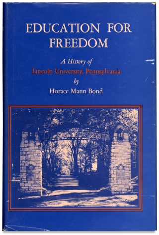 Education for Freedom. A History of Lincoln University, Pennsylvania. Horace Mann Bond,...