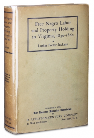 Free Negro Labor and Property Holding in Virginia, 1830-1860. Luther Porter Jackson