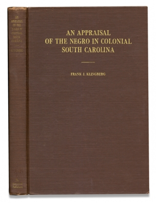 An Appraisal of the Negro In Colonial South Carolina. Frank J. Klingberg