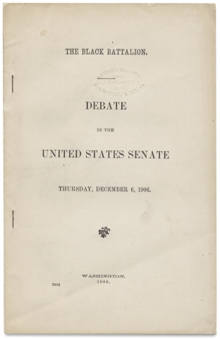 Brownsville Affair] The Black Battalion. Debate in the United States Senate…1906. Senator...