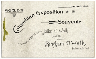 Chicago 1893. World's Columbian Exposition Souvenir Compliments of Julius C. Walk, Jeweler, Successor to Bingham & Walk, Indianapolis, Ind. [cover title]