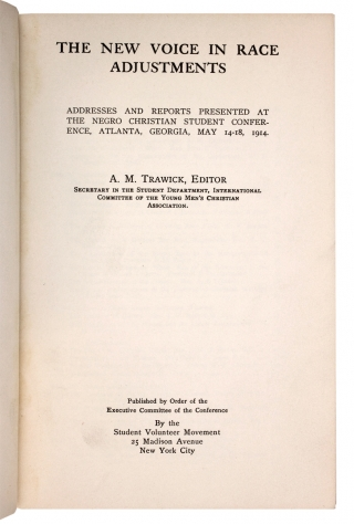 The New Voice in Race Adjustments. Addresses and Reports presented at The Negro Christian Student Conference, Atlanta, Georgia, May 14-18, 1914.