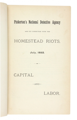 Pinkerton's National Detective Agency and its Connection with the Homestead Riots, July, 1892. Capital and Labor.