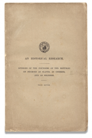 An Historical Research respecting the Opinions of the Founders of the Republic on Negroes as Slaves, as Citizens, and as Soldiers.