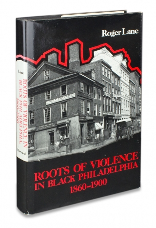 Roots of Violence in Black Philadelphia 1860-1900. [signed by the author]. Roger Lane