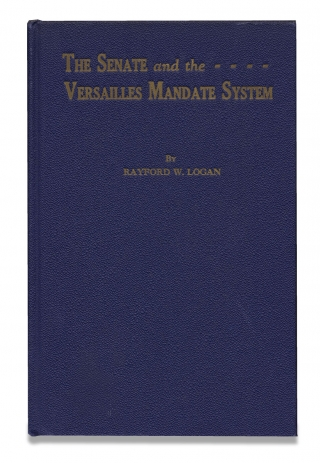 The Senate and the Versailles Mandate System. Rayford Logan, 1897–1981