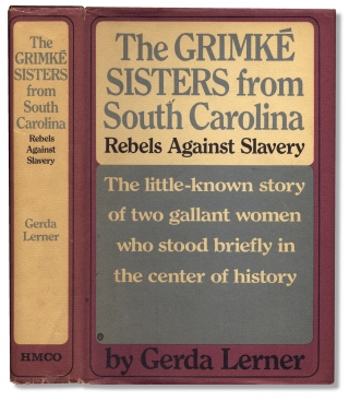 The Grimké Sisters from South Carolina: Rebels Against Slavery. [First Edition]. Gerda Lerner