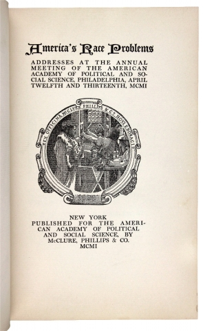 [W.E.B. Du Bois:] America's Race Problems. Addresses at the Annual Meeting of the American Academy of Political and Social Science, Philadelphia, April Twelfth and Thirteenth, MCMI.