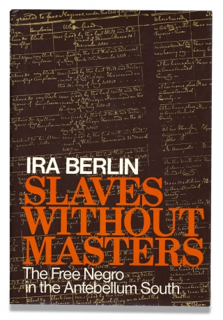 Slaves Without Masters. The Free Negro in the Antebellum South. Ira Berlin