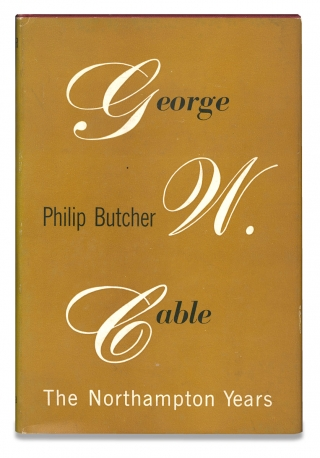 George Washington Cable: the Northampton Years. Philip Butcher
