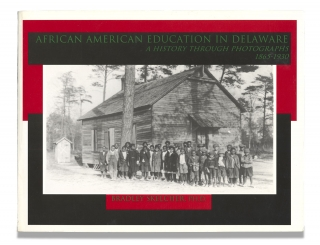 African American Education in Delaware, A History through Photographs, 1865-1940. [inscribed and...