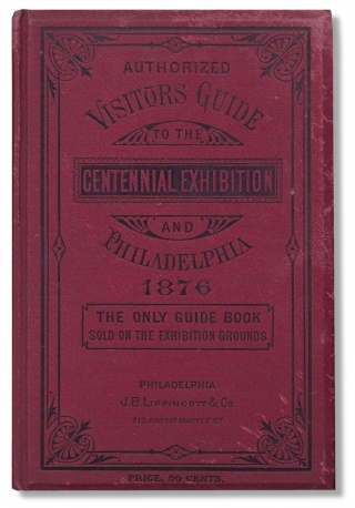 Visitors' Guide to the Centennial Exhibition and Philadelphia. May 10th to November 10th, 1876....