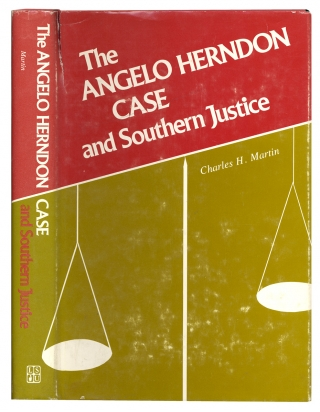 The Angelo Herndon Case and Southern Justice. Charles H. Martin