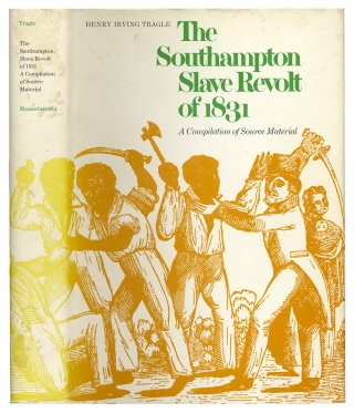 The Southampton Slave Revolt of 1831. A Compilation of Source Material. Henry Irving Tragle