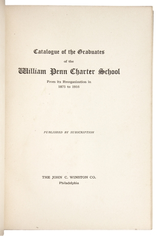 Catalogue of the Graduates of the William Penn Charter School, From its Reorganization in 1875 to 1916.