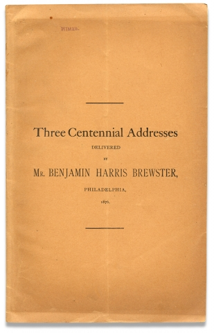 Three Centennial Addresses delivered by Benjamin Harris Brewster, Philadelphia, 1876 [cover...
