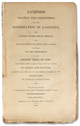 Sampson against the Philistines, or the Reformation of Lawsuits; and Justice made Cheap, Speedy, and Brought Home to Every Man's Door: Agreeably to the Principles of the Ancient Trial by Jury, before the Same was innovated by Judges and Lawyers. Compiled for the Use of the Honest Citizens of the United States. To Whom it is Dedicated.