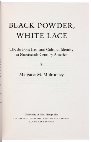 Black Powder, White Lace: The Du Pont Irish and Cultural Identity in Nineteenth-Century America.