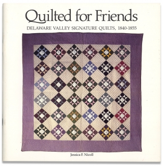 Quilted for Friends. Delaware Valley Signature Quits, 1840 - 1855.