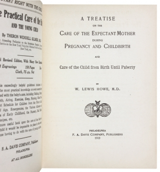 A Treatise on the Care of the Expectant Mother During Pregnancy and Childbirth, and care of the child from birth until puberty.