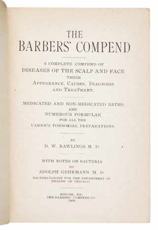 The Barbers' Compend. A Complete Compend of Diseases of the Scalp and Face, Their Appearance, Causes, Diagnosis and Treatment. Medicated and Non-Medicated Baths and Numerous Formulae for all the Various Tonsorial Preparations.